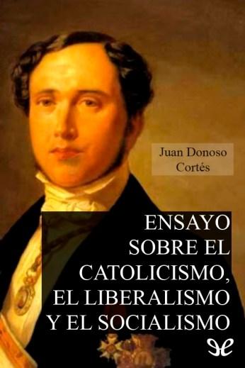 ensayo-sobre-el-catolicismo-el-liberalismo-y-el-socialismo-juan-donoso-cortes
